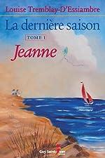 La dernière saison, Tome 1 - Jeanne de Louise Tremblay-d'Essiambre