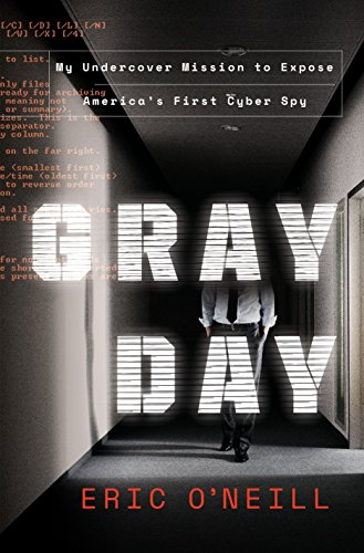 Gray Day: My Undercover Mission to Expose America's First Cyber Spy (English Edition) por Eric O'Neill
