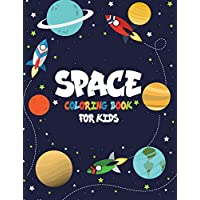 Space Coloring Book for Kids: Space Coloring Book for Kids:A Variety Of Space Coloring Pages For Kids,Fantastic Outer Space Coloring with Planets, ... Ships, Rockets (Children