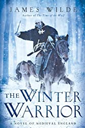 The Winter Warrior - A Novel of Medieval England by James Wilde (2014-12-23)
