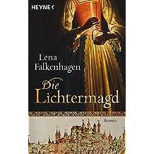 Die Lichtermagd: Historischer Roman
