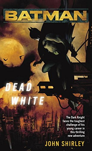 [(Batman : Dead White)] [By (author) John Shirley ] published on (July, 2006)