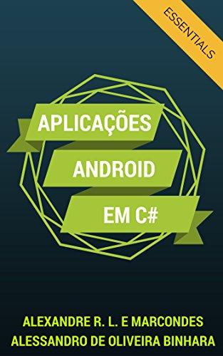 Aplicações Android em C#: Essentials (Desenvolvendo Aplicativos Android Livro 1) (Portuguese Edition) por Alexandre Rocha Lima e Marcondes