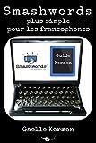 Smashwords plus simple pour les francophones: comment publier sur la plateforme numérique indépendante (Collection Kermen Guide Pratique t. 7)...
