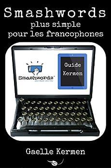 Smashwords plus simple pour les francophones: comment publier sur la plateforme numérique indépendante (Collection Kermen Guide Pratique t. 7) (French Edition) by [Kermen, Gaelle]
