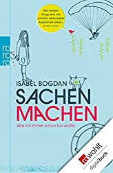 Sachen machen: Was ich immer schon tun wollte (German Edition)
