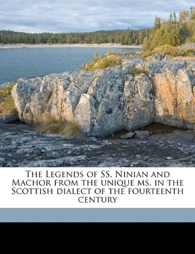The Legends of SS. Ninian and Machor from the unique ms. in the Scottish dialect of the fourteenth century