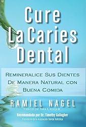 Cure La Caries Dental: Remineralice las Caries y Repare sus Dientes (Spanish Edition)