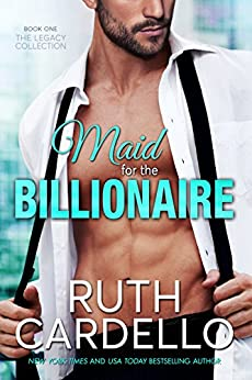 Maid for the Billionaire (Book 1 - Legacy Collection) by [Cardello, Ruth]