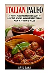 Italian Paleo: 30 Minute Paleo! Your Complete Guide to Delicious, Healthy, and Gluten Free Italian Paleo in 30 Minutes or Less (Italian Paleo - Italian Cookbook - Paleo Diet - Gluten Free) by Anil Jaya (2014-08-22)