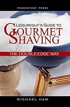 Leisureguy's Guide to Gourmet Shaving the Double-Edge Way (English Edition) di [Ham, Michael]