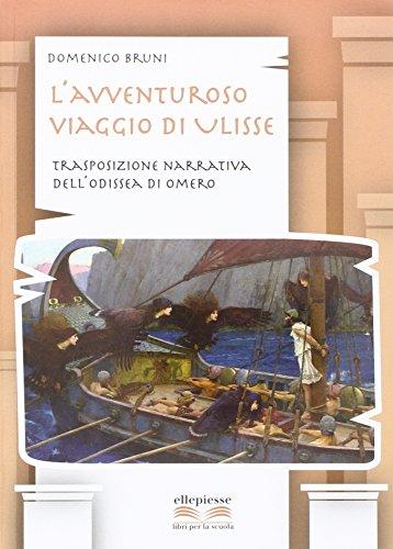 L'avventuroso viaggio di ulisse. Trasposizione narrativa dell'Odissea di Omero. Per la Scuola media