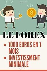 FOREX: Vos premiers 1000 EUROS avec le FOREX en 1 MOIS, avec un INVESTISSEMENT M