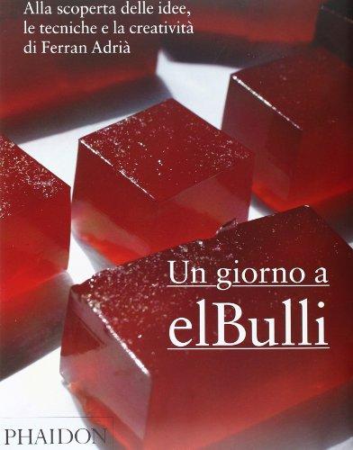 Un giorno a elBulli. Alla scoperta delle idee, le tecniche e la creatività di Ferran Adrià. Ediz. illustrata