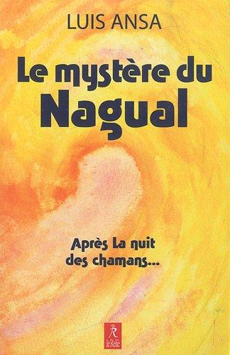 Le mystre du Nagual : Aspects inconnus du chamanisme