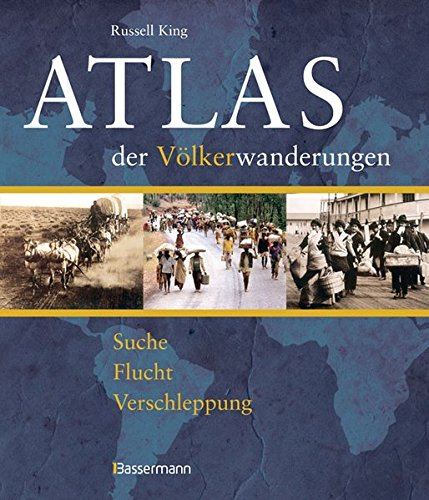 Atlas der Völkerwanderungen: Suche, Flucht, Verschleppung, Vertreibung