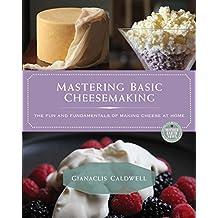 Mastering Basic Cheesemaking: The Fun and Fundamentals of Making Cheese at Home (English Edition)