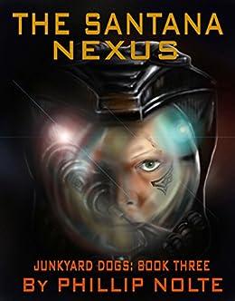 The Santana Nexus (Junkyard Dogs Book 3) (English Edition) par [Nolte, Phillip]