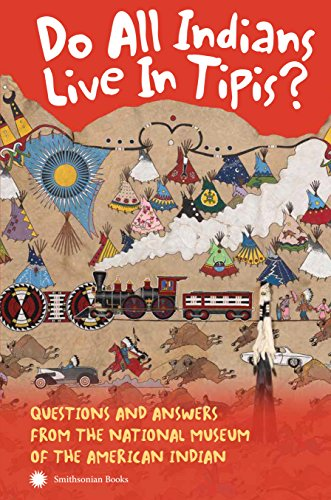 Do All Indians Live in Tipis? Second Edition: Questions and Answers from the National Museum of the American Indian (Gaming-die Welt)