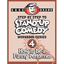 [(Step by Step to Stand-Up Comedy - Workbook Series: Workbook 4: How to Be a Funny Performer )] [Author: Greg Dean] [Aug-2013]
