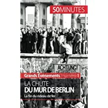 La chute du mur de Berlin: La fin du rideau de fer