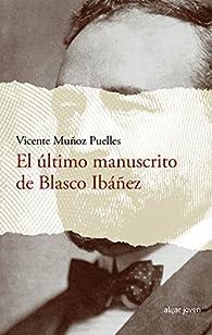 El último manuscrito de Blasco Ibáñez par Vicente Muñoz Puelles