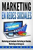Marketing en Redes Sociales: Marketing en Facebook, Marketing en Youtube, Marketing en...