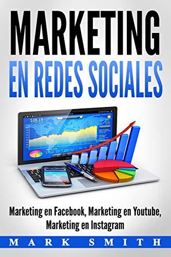 Marketing en Redes Sociales: Marketing en Facebook, Marketing en Youtube, Marketing en Instagram (Libro en Español/Social Media Marketing Book Spanish Version)