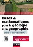 Bases de mathématiques pour la géologie et la géographie - Cours et exercices corrigés...