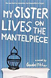 My Sister Lives on the Mantelpiece by Pitcher, Annabel (2013) Paperback