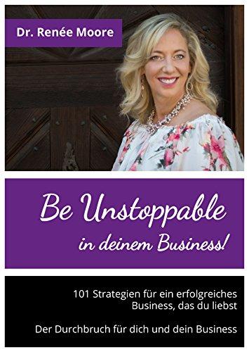 Be Unstoppable in deinem Business! 101 Strategien für ein erfolgreiches Business, das du liebst. Der Durchbruch für dich und dein Business (Happy Dog Publishing)