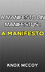 A Manifesto on Manifestos: A MANIFESTO (English Edition)