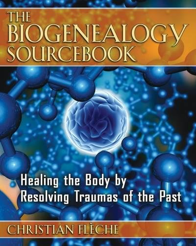 The Biogenealogy Sourcebook: Healing the Body by Resolving Traumas of the Past por Christian Fleche