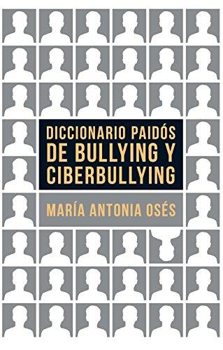 Diccionario Paidós de bullying y ciberbullying por María Antonia Osés