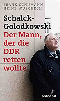 Schalck-Golodkowski: Der Mann, der die DDR retten wollte (edition ost) (German Edition) by [Schumann, Frank, Wuschech, Heinz]
