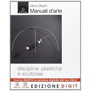 Manuali D'arte - Discipline Plastiche E Scultoree - Volume + Atlante. Con Me Book E Contenuti Digitali Integrativi Online