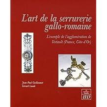 L'art de la serrurerie gallo-romaine : L'exemple de l'agglomération de Vertault (France, Côte-d'Or) de Jean-Paul Guillaumet (7 mai 2009) Broché