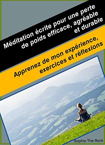 Méditation écrite pour une perte de poids efficace, agréable et durable: Apprenez de mon expérience, exercices et réflexions par Sophie The Rock