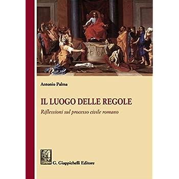 Il Luogo Delle Regole. Riflessioni Sul Processo Civile Romano