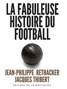 La fabuleuse histoire du football par [Thibert, Jacques, Réthaker, Jean-Philippe]
