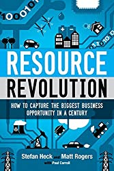 Resource Revolution: How to Capture the Biggest Business Opportunity in a Century by Stefan Heck (2014-04-05)