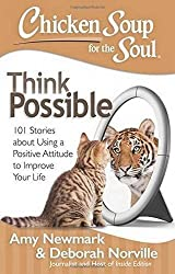Chicken Soup for the Soul: Think Possible: 101 Stories about Using a Positive Attitude to Improve Your Life by Amy Newmark (2015-10-06)