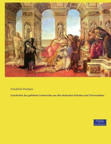 Geschichte des gelehrten Unterrichts aus den deutschen Schulen und Universitäten (Friedrich Paulsen)