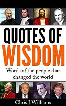 Quotes Of Wisdom - The words of the people that changed the world by [Williams, C.J]