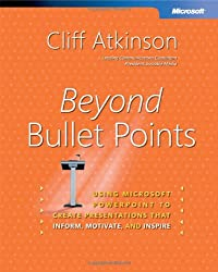 Beyond Bullet Points: Using Microsoft  PowerPoint  to Create Presentations That Inform, Motivate, and Inspire (BPG-Other)