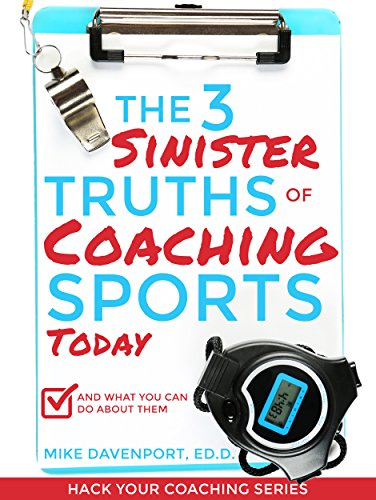 The 3 Sinister Truths Of Coaching Sports Today: And What You Can Do About Them (Hack Your Coaching Book 1) book cover