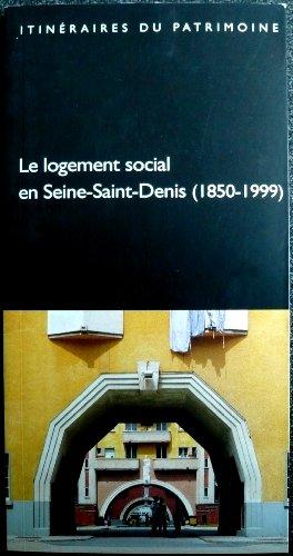 Le logement social en Seine-Saint-Denis, 1850-1999 (Itinraires du patrimoine)