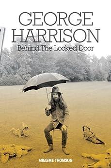 George Harrison: Behind The Locked Door by [Thomson, Graeme]