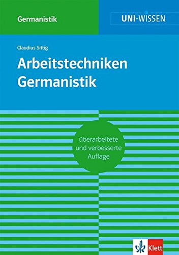 Klett Uni Wissen Arbeitstechniken Germanistik: Sicher im Studium (Uni-Wissen Germanistik)