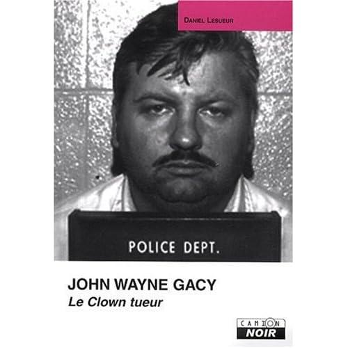 JOHN WAYNE GACY Le clown tueur